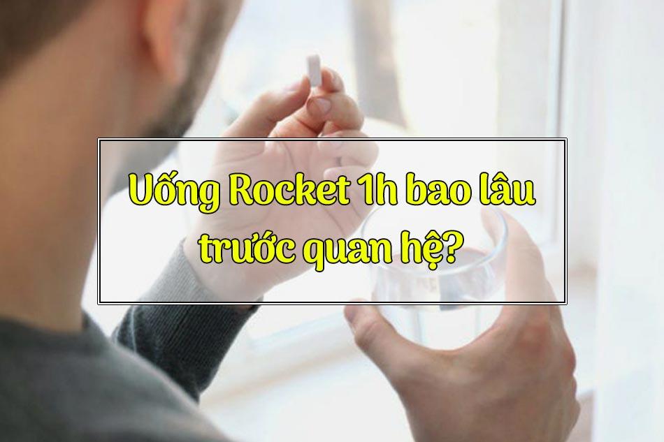 Uống Rocket 1h bao lâu trước quan hệ?
